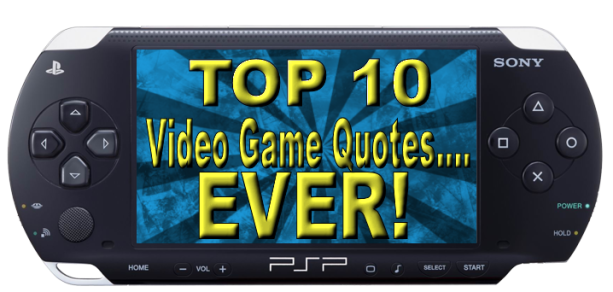 [Best Video Game quotes EVER!]